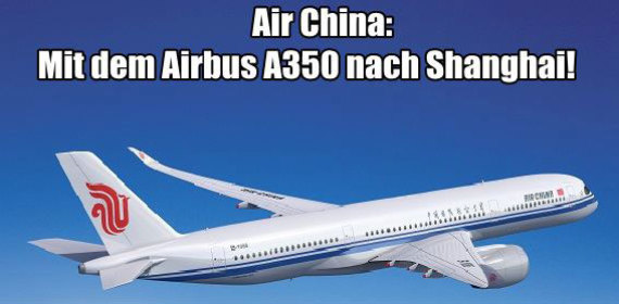 Air China – A350 nach Shanghai